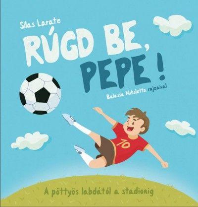 Rúgd be, Pepe! - A pöttyös labdától a stadionig