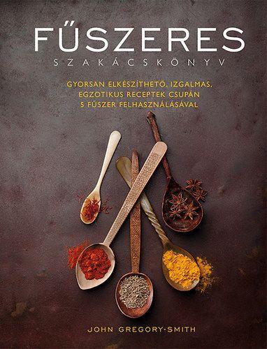 Fűszeres szakácskönyv - John Gregory-Smith pdf epub