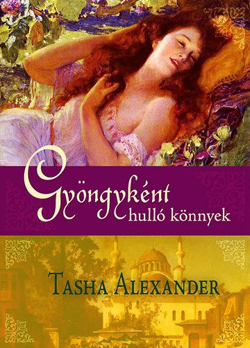 Gyöngyként hulló könnyek - Tasha Alexander |