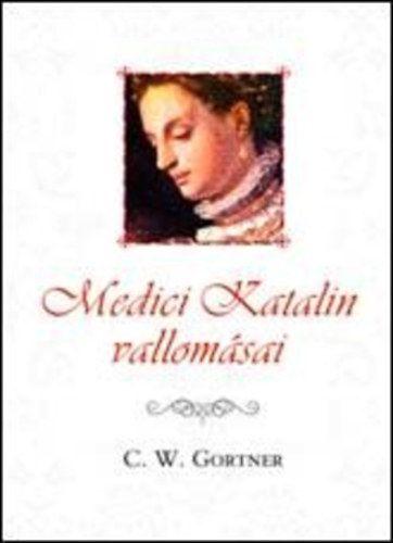Medici Katalin vallomásai - C. W. Gortner pdf epub
