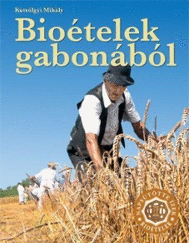 Bioételek gabonából - KÚTVÖLGYI MIHÁLY |