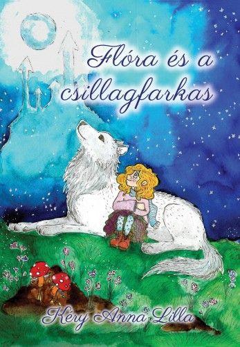 Flóra és a csillagfarkas - Kéry Anna Lilla pdf epub