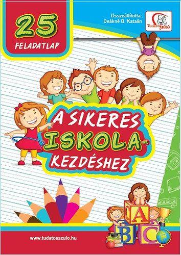 25 feladatlap a sikeres iskolakezdéshez - Deákné B. Katalin |