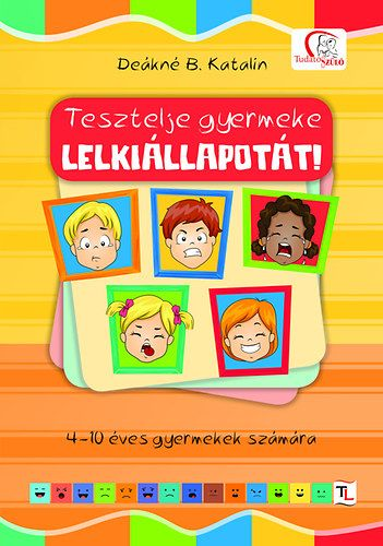 Tesztelje gyermeke lelkiállapotát! - Deákné B. Katalin pdf epub