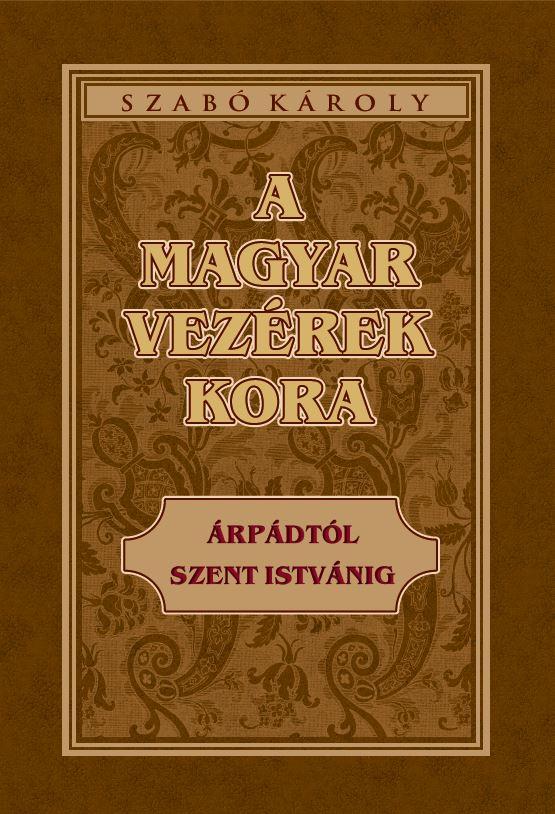 A magyar vezérek kora Árpádtól Szent Istvánig