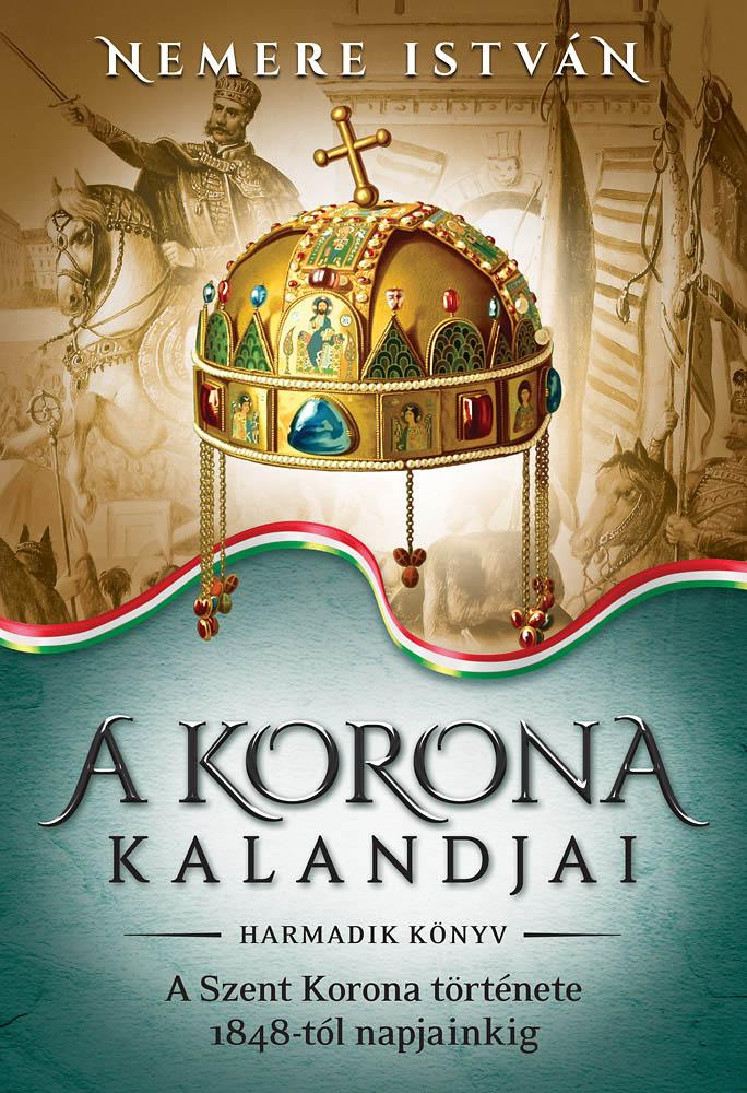 A korona kandjai - harmadik könyv - A szent korona története 1848-tól napjainkig