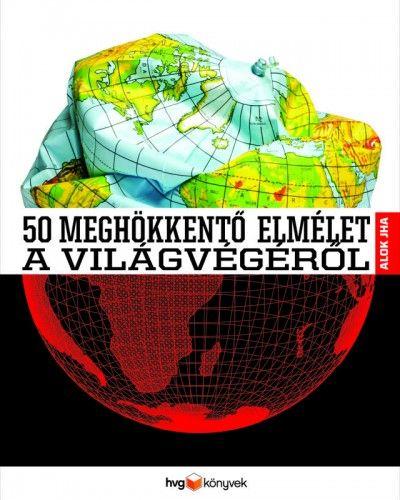 50 meghökkentő elmélet a világvégéről - Alok Jha pdf epub