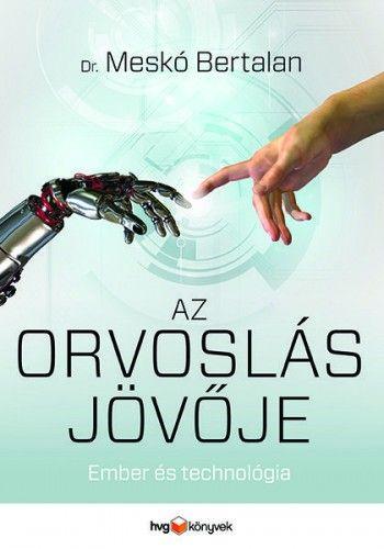 Az orvoslás jövője - Dr. Meskó Bertalan pdf epub