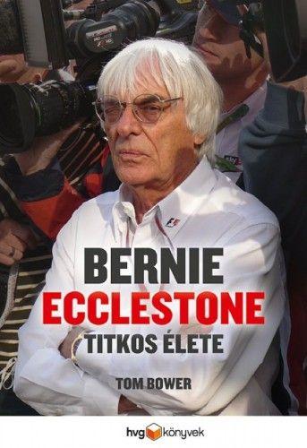 Bernie Ecclestone titkos élete - Tom Bower |