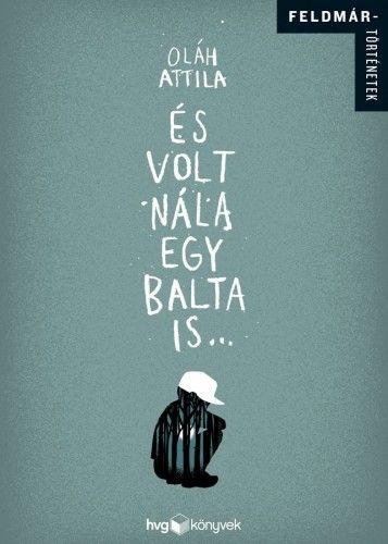 És volt nála egy balta is... - Oláh Attila |