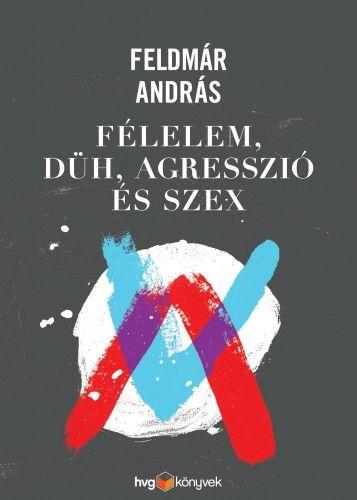 Félelem, düh, agresszió és szex - Feldmár András pdf epub