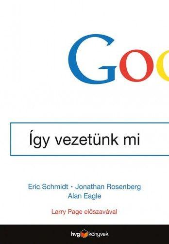 Google - Így vezetünk mi - Jonathan Rosenberg |