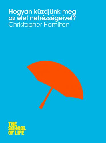 Hogyan küzdjünk meg az élet nehézségeivel? - Christopher Hamilton pdf epub