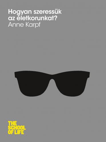 Hogyan szeressük az életkorunkat? - Anne Karpf pdf epub