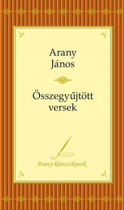 Arany János - Összegyűjtott versek - Arany Klasszikusok 4.