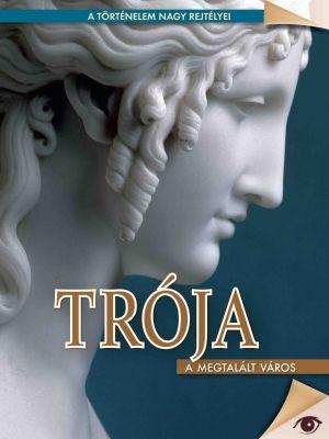 Trója - A megtalált város - A történelem nagy rejtélyei sorozat 3.