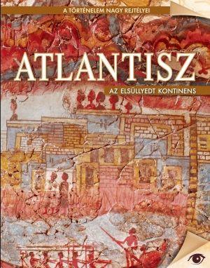 Atlantisz - Az elsüllyedt kontinens - A történelem nagy rejtélyei sorozat 4.