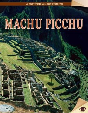Machu Picchu - A történelem nagy rejtélyei sorozat 19.